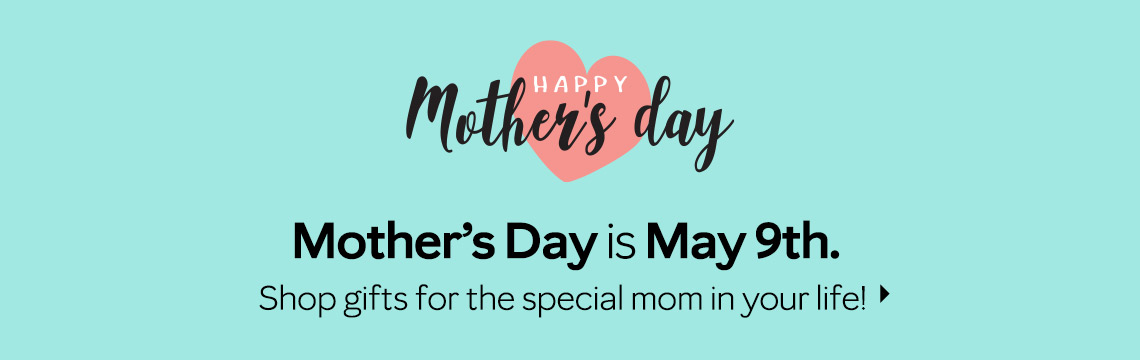 Happy Mother's Day - Shop Now